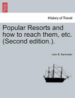 Popular Resorts and How to Reach Them, Etc. (Second Edition.). - John B Bachelder