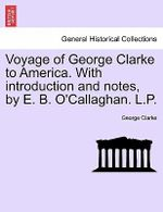 Voyage of George Clarke to America. with Introduction and Notes, by E. B. O'Callaghan. L.P. - George Clarke