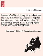 Mems of a Tour in Italy, from Sketches by T. G. F[onnereau]. Esqre. Inspired by His Friend and Fellow Traveller C. [Stanfield] Esqre. R.A. [Lithographic Views Without Letterpress.] - Anonymous