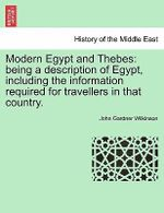 Modern Egypt and Thebes : Being a Description of Egypt, Including the Information Required for Travellers in That Country. - John Gardner Wilkinson