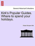 Kirk's Popular Guides. Where to Spend Your Holidays. - Robert Simpson Kirk