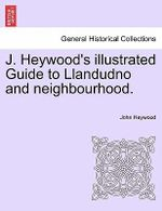 J. Heywood's Illustrated Guide to Llandudno and Neighbourhood. - Professor John Heywood