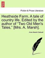Heathside Farm. a Tale of Country Life. Edited by the Author of