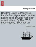 Rodda's Guide to Penzance, Land's End, Kynance Cove, the Lizard, Isles of Scilly. Also a List of Antiquities . by REV. W. S. Lach-Szyrma. Sixth Edition. - Frederick Rodda