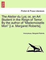 The Atelier Du Lys; Or, an Art Student in the Reign of Terror. by the Author of