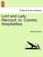 Lord and Lady Harcourt : Or, Country Hospitalities. - Catherine Sinclair