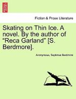 Skating on Thin Ice. a Novel. by the Author of