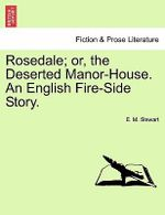 Rosedale; Or, the Deserted Manor-House. an English Fire-Side Story. - E M Stewart