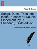 Songs, Duets, Trios, Etc. in the Duenna; Or, Double Elopement [By R. B. Sheridan.]. Sixth Edition. - Anonymous