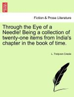 Through the Eye of a Needle! Being a Collection of Twenty-One Items from India's Chapter in the Book of Time. - L Trelyven Creole