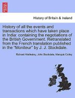 History of All the Events and Transactions Which Have Taken Place in India : Containing the Negotiations of the British Government. Retranslated from the French Translation Published in the