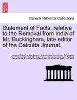 Statement of Facts, Relative to the Removal from India of Mr. Buckingham, Late Editor of the Calcutta Journal. : The American Invasion of Afghanistan - James Silk Buckingham