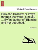 Hills and Hollows; Or Ways Through the World : A Novel. ... by the Author of