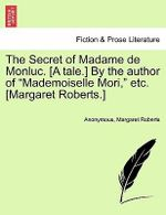 The Secret of Madame de Monluc. [A Tale.] by the Author of