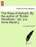 The Rose of Ashurst. by the Author of