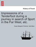 Impressions of a Tenderfoot During a Journey in Search of Sport in the Far West, Etc. - Susan Margaret Richards Saint Maur