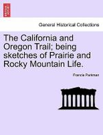 The California and Oregon Trail; Being Sketches of Prairie and Rocky Mountain Life. - Francis Parkman