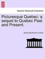 Picturesque Quebec : A Sequel to Quebec Past and Present. - James MacPherson Le Moine