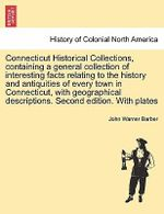 Connecticut Historical Collections, Containing a General Collection of Interesting Facts Relating to the History and Antiquities of Every Town in Connecticut, with Geographical Descriptions. Second Edition. with Plates - John Warner Barber