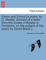 Edwin and Emma [A Poem, by D. Mallet]. (Extract of a Letter from the Curate of Bowes in Yorkshire, on the Subject of the Poem by David Black.). - Anonymous