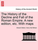The History of the Decline and Fall of the Roman Empire. a New Edition, Etc. with Maps - Edward Gibbon