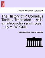 The History of P. Cornelius Tacitus. Translated ... with an Introduction and Notes ... by A. W. Quill. - Cornelius Annales B Tacitus