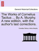 The Works of Cornelius Tacitus ... by A. Murphy. a New Edition, with the Author's Last Corrections. - Cornelius Annales B Tacitus