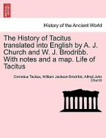 The History of Tacitus Translated Into English by A. J. Church and W. J. Brodribb. with Notes and a Map. Life of Tacitus - Cornelius Annales B Tacitus