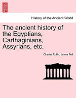 The Ancient History of the Egyptians, Carthaginians, Assyrians, Etc. - Charles Rollin