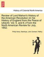 Review of Lord Mahon's History of the American Revolution (in His History of England from the Peace of Utrecht. Vol. 5. and 6.) from the North American Review for July, 1852. : The Relation Between Judaism and Christianity, wit... - Philip Henry Stanhope Stanhope