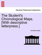 The Student's Chronological Maps. [With Descriptive Letterpress.] - Dorothea Beale