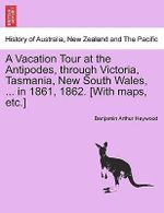 A Vacation Tour at the Antipodes, Through Victoria, Tasmania, New South Wales, ... in 1861, 1862. [With Maps, Etc.] : The Art of Combinatorial Proof - Benjamin Arthur Heywood