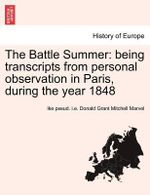 The Battle Summer : Being Transcripts from Personal Observation in Paris, During the Year 1848 - Ike Pseud I E Donald Grant Mit Marvel