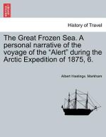 The Great Frozen Sea. a Personal Narrative of the Voyage of the
