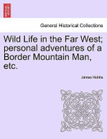 Wild Life in the Far West; Personal Adventures of a Border Mountain Man, Etc. - James Hobbs