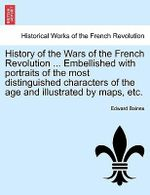 History of the Wars of the French Revolution ... Embellished with Portraits of the Most Distinguished Characters of the Age and Illustrated by Maps, Etc. - Sir Edward Baines