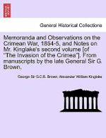 Memoranda and Observations on the Crimean War, 1854-5, and Notes on Mr. Kinglake's Second Volume [Of