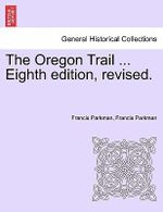 The Oregon Trail ... Eighth Edition, Revised. - Francis Parkman