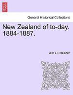 New Zealand of To-Day. 1884-1887. - John J P Bradshaw