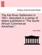 The Kat River Settlement in 1851, Described in a Series of Letters Published in