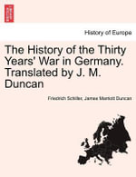 The History of the Thirty Years' War in Germany. Translated by J. M. Duncan - Friedrich Schiller