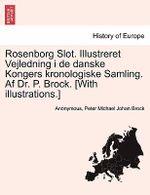 Rosenborg Slot. Illustreret Vejledning I de Danske Kongers Kronologiske Samling. AF Dr. P. Brock. [With Illustrations.] - Anonymous