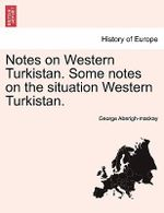 Notes on Western Turkistan. Some Notes on the Situation Western Turkistan. - George Aberigh-MacKay