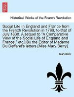 Social Life in England and France from the French Revolution in 1789, to That of July 1830. a Sequel to