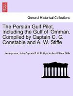 The Persian Gulf Pilot. Including the Gulf of 'Omman. Compiled by Captain C. G. Constable and A. W. Stiffe - Anonymous
