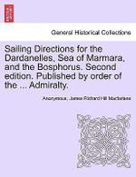 Sailing Directions for the Dardanelles, Sea of Marmara, and the Bosphorus. Second Edition. Published by Order of the ... Admiralty. - Anonymous
