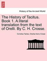 The History of Tacitus. Book 1. a Literal Translation from the Text of Orelli. by C. H. Crosse. - Cornelius Annales B Tacitus