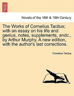 The Works of Cornelius Tacitus; With an Essay on His Life and Genius, Notes, Supplements, Andc., by Arthur Murphy. a New Edition, with the Author's Last Corrections. - Cornelius Annales B Tacitus