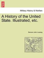 A History of the United State. Illustrated, Etc. - Professor Benson John Lossing