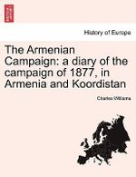 The Armenian Campaign : A Diary of the Campaign of 1877, in Armenia and Koordistan - Charles Williams